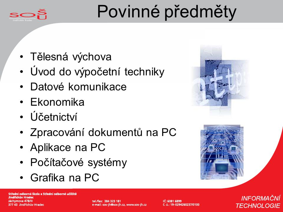 Tělesná výchova Úvod do výpočetní techniky Datové komunikace Ekonomika Účetnictví Zpracování dokumentů na PC Aplikace na PC Počítačové systémy Grafika