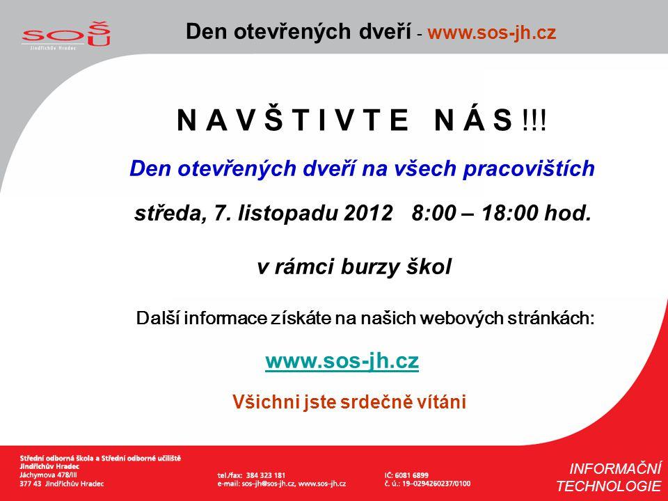 N A V Š T I V T E N Á S !!! Den otevřených dveří - www.sos-jh.cz INFORMAČNÍ TECHNOLOGIE Den otevřených dveří na všech pracovištích středa, 7. listopad