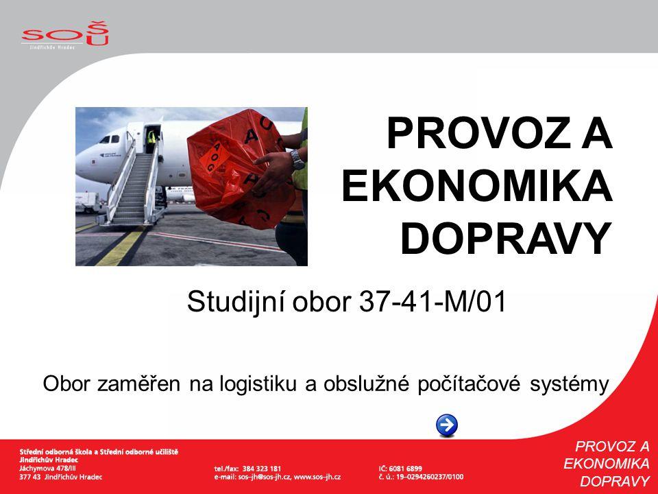 Studijní obor 37-41-M/01 Obor zaměřen na logistiku a obslužné počítačové systémy PROVOZ A EKONOMIKA DOPRAVY