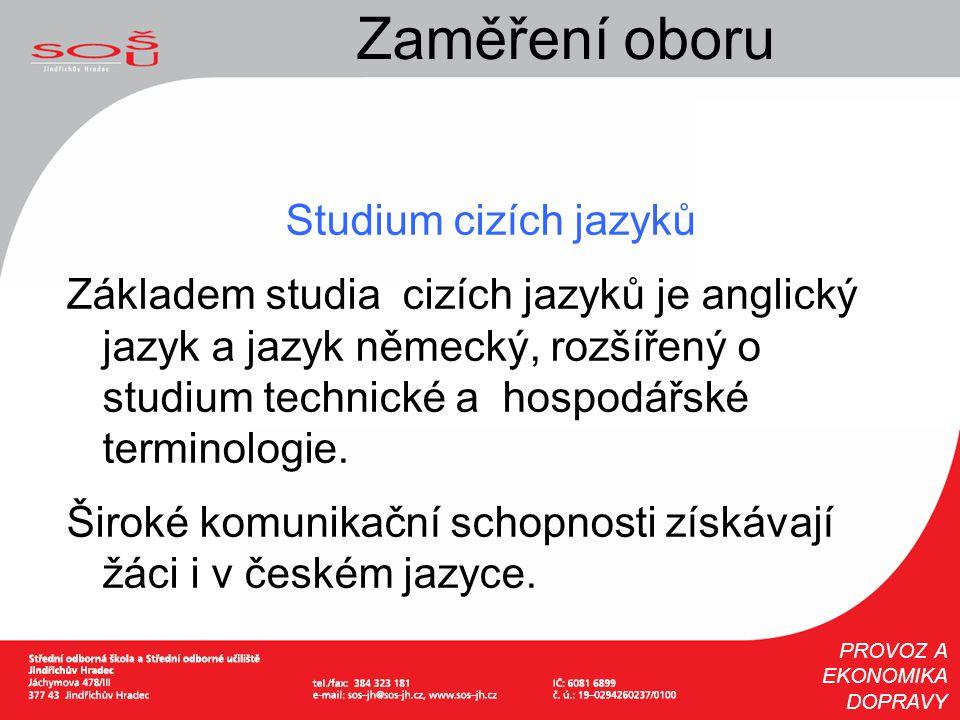 Zaměření oboru Studium cizích jazyků Základem studia cizích jazyků je anglický jazyk a jazyk německý, rozšířený o studium technické a hospodářské term