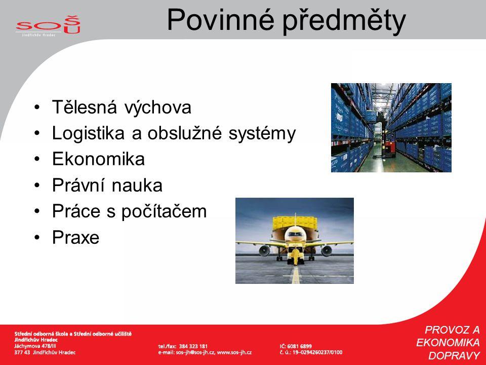 Tělesná výchova Logistika a obslužné systémy Ekonomika Právní nauka Práce s počítačem Praxe Povinné předměty PROVOZ A EKONOMIKA DOPRAVY
