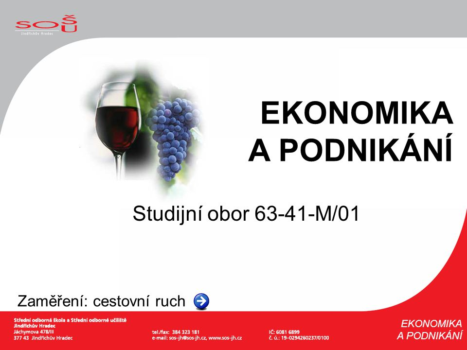 EKONOMIKA A PODNIKÁNÍ Studijní obor 63-41-M/01 Zaměření: cestovní ruch EKONOMIKA A PODNIKÁNÍ