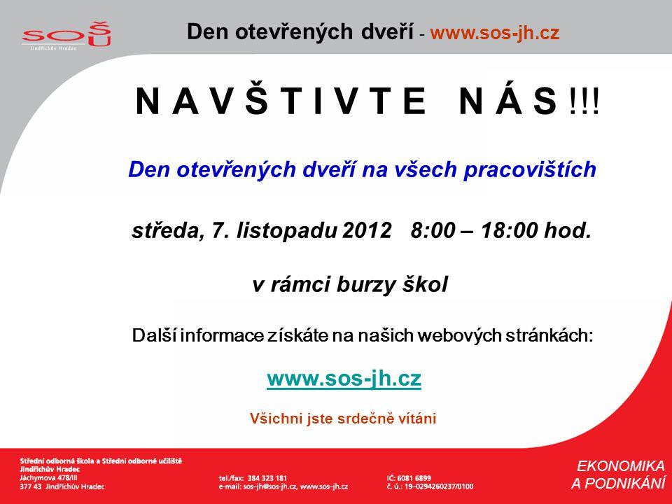 N A V Š T I V T E N Á S !!! Den otevřených dveří - www.sos-jh.cz EKONOMIKA A PODNIKÁNÍ Den otevřených dveří na všech pracovištích středa, 7. listopadu