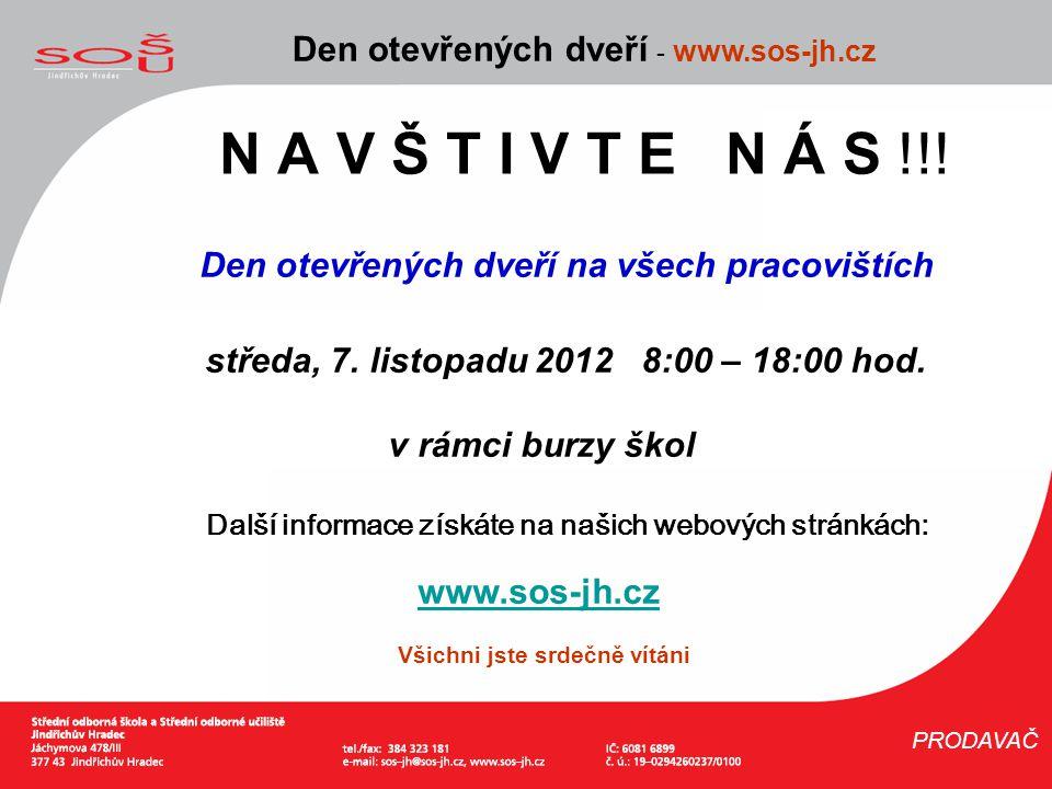 N A V Š T I V T E N Á S !!! Den otevřených dveří - www.sos-jh.cz PRODAVAČ Den otevřených dveří na všech pracovištích středa, 7. listopadu 2012 8:00 –