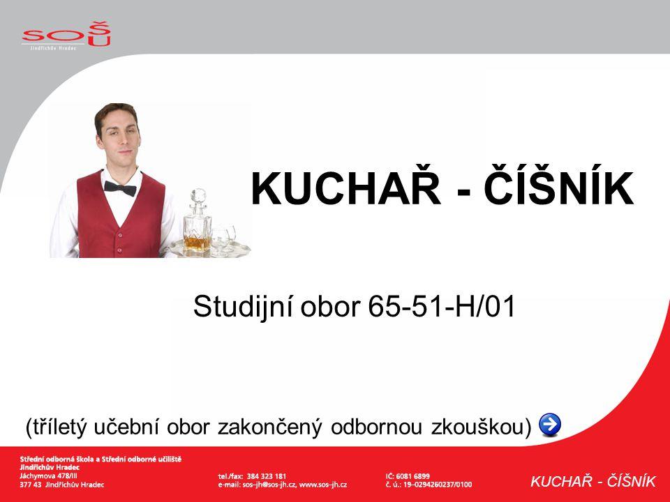 Studijní obor 65-51-H/01 (tříletý učební obor zakončený odbornou zkouškou) KUCHAŘ - ČÍŠNÍK