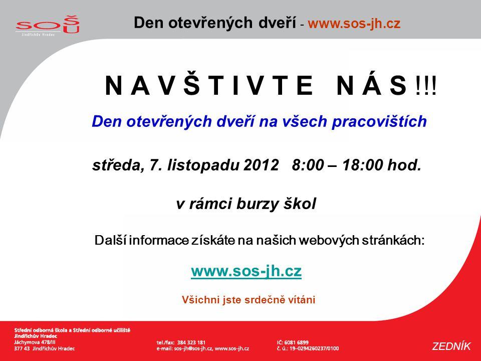 N A V Š T I V T E N Á S !!! Den otevřených dveří - www.sos-jh.cz ZEDNÍK Den otevřených dveří na všech pracovištích středa, 7. listopadu 2012 8:00 – 18