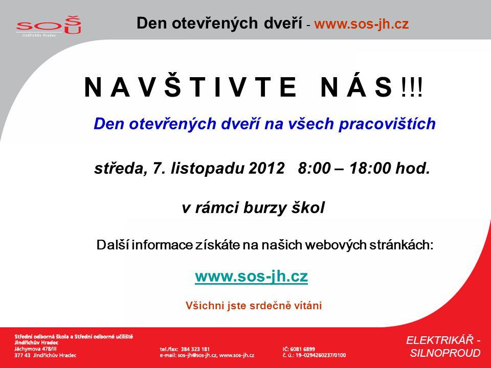 N A V Š T I V T E N Á S !!! Den otevřených dveří - www.sos-jh.cz ELEKTRIKÁŘ - SILNOPROUD Den otevřených dveří na všech pracovištích středa, 7. listopa