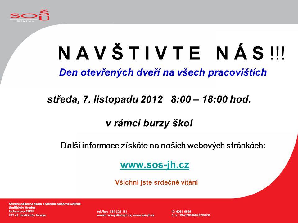 N A V Š T I V T E N Á S !!! Den otevřených dveří na všech pracovištích středa, 7. listopadu 2012 8:00 – 18:00 hod. v rámci burzy škol Další informace