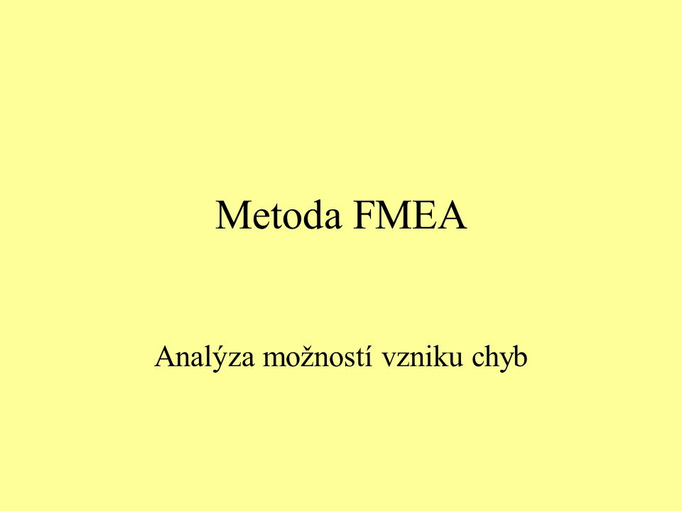 FMEA vyžaduje: - rozpad systému na elementy - diagram nebo funkční strukturu systému (výrobku) - představu o vadách - představu o kritických stavech K identifikaci možných vad slouží: - data známá z minulosti, - záruční dokumenty, - servisní data, - realizační studie, - stížnosti zákazníků, - spolehlivostní data, - podobné analýzy FMEA