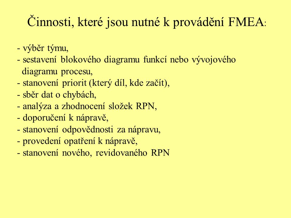 Činnosti, které jsou nutné k provádění FMEA : - výběr týmu, - sestavení blokového diagramu funkcí nebo vývojového diagramu procesu, - stanovení priori