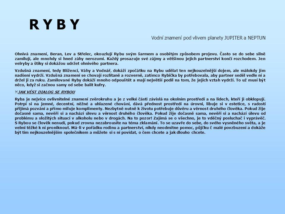 R Y B Y Vodní znamení pod vlivem planety JUPITER a NEPTUN Ohnivá znamení, Beran, Lev a Střelec, okouzlují Rybu svým šarmem a osobitým způsobem projevu