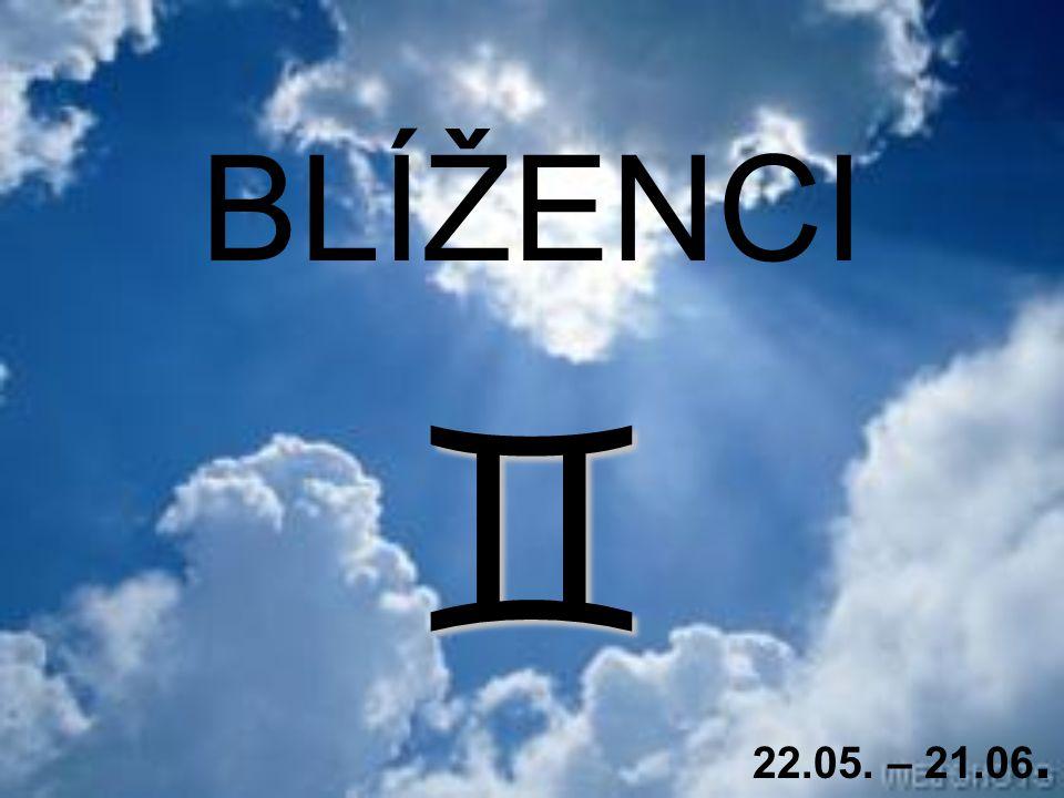 B L Í Ž E N C I Vzdušné znamení pod vlivem planety MERKUR  JAK POZNÁTE 100 % BLÍŽENCE Člověk narozený v tomto znamení je v neustálém spěchu.