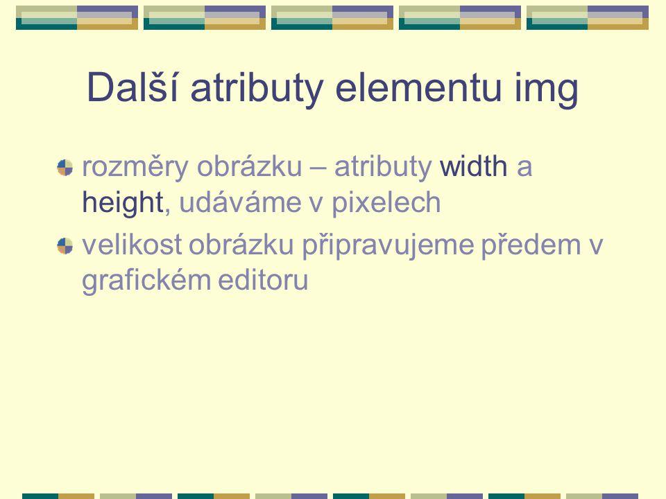 Další atributy elementu img rozměry obrázku – atributy width a height, udáváme v pixelech velikost obrázku připravujeme předem v grafickém editoru