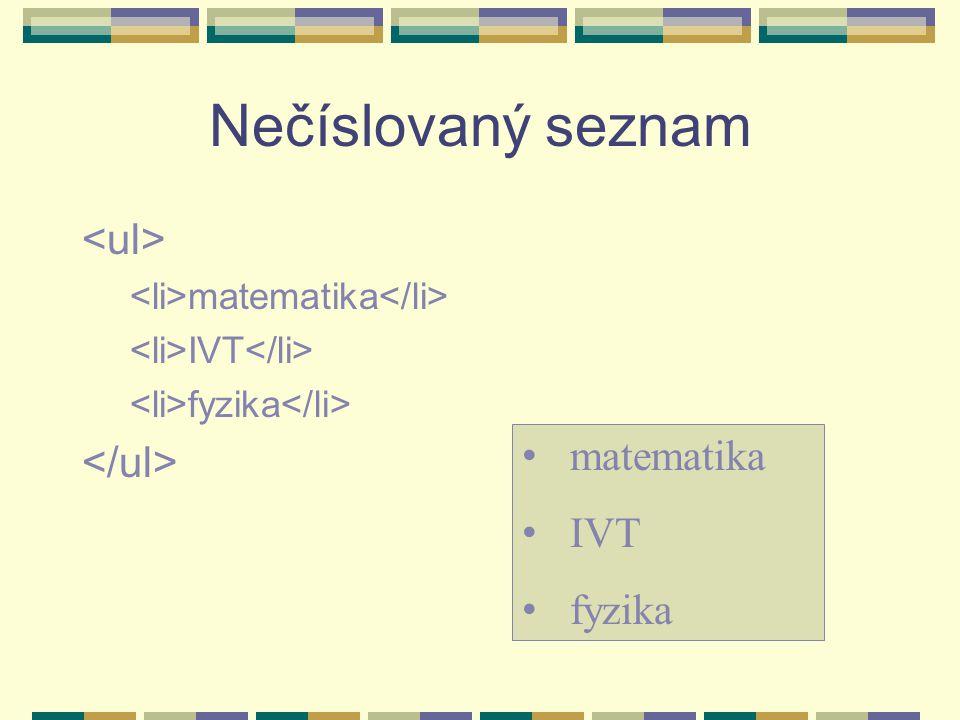 Číslovaný seznam matematika IVT fyzika 1.matematika 2.IVT 3.fyzika