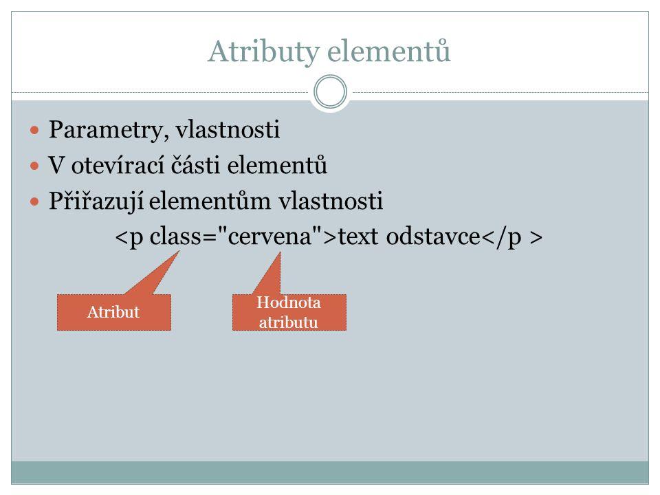 Vlastnosti elementů Jména elementů a atributů malými písmeny Každý element musí mít uzavírací část Element vložený do jiného elementu musí být v tomto elementu také ukončen (není možné elementy křížit)  např.