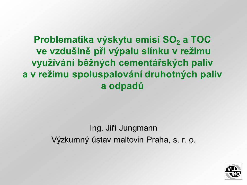 Problematika výskytu emisí SO 2 a TOC ve vzdušině při výpalu slínku v režimu využívání běžných cementářských paliv a v režimu spoluspalování druhotných paliv a odpadů Ing.