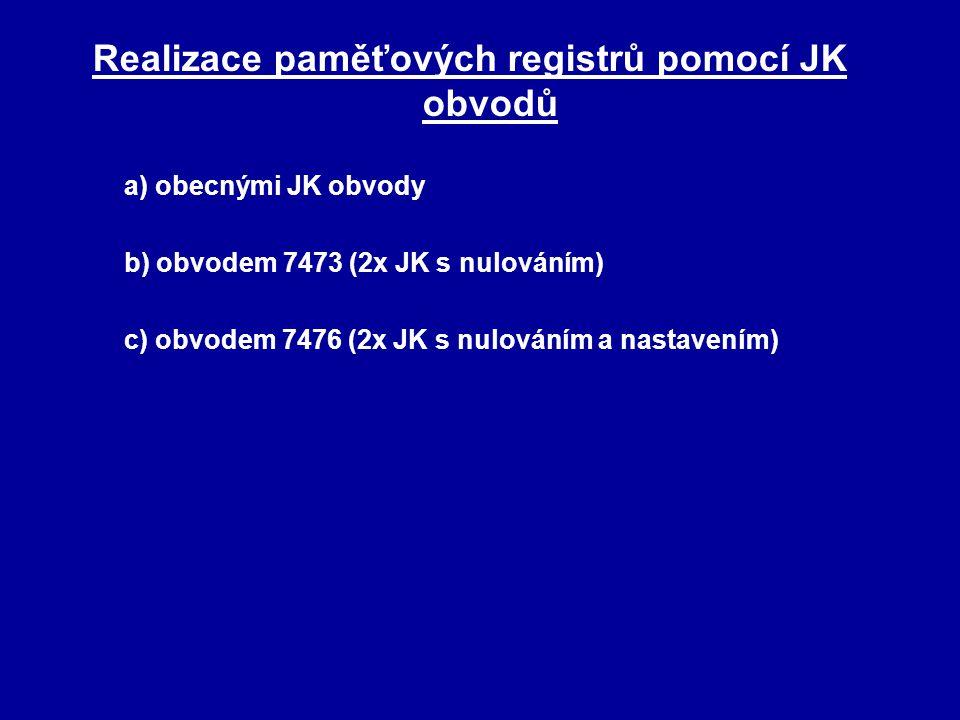 Realizace paměťových registrů pomocí JK obvodů a) obecnými JK obvody b) obvodem 7473 (2x JK s nulováním) c) obvodem 7476 (2x JK s nulováním a nastaven