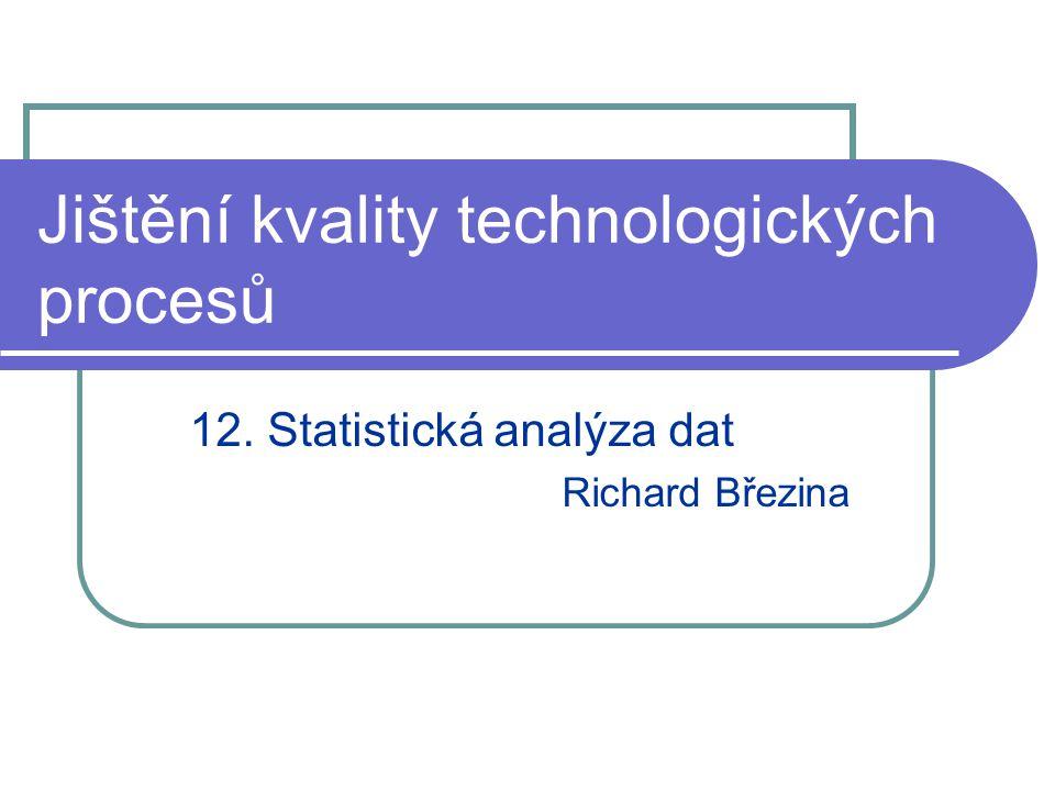 Jištění kvality technologických procesů 12. Statistická analýza dat Richard Březina