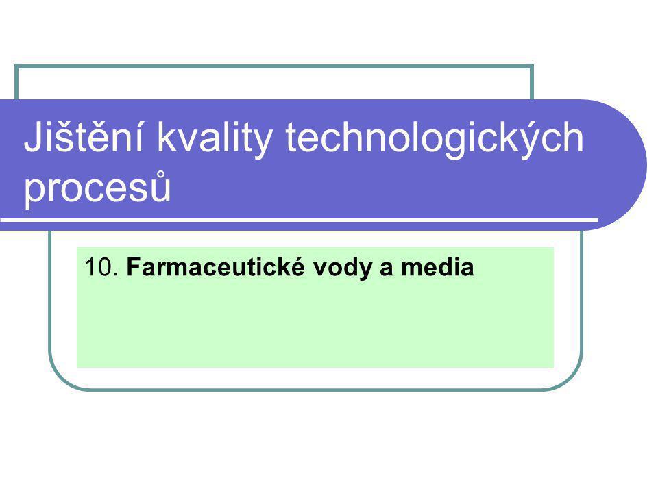 Jištění kvality technologických procesů 10. Farmaceutické vody a media