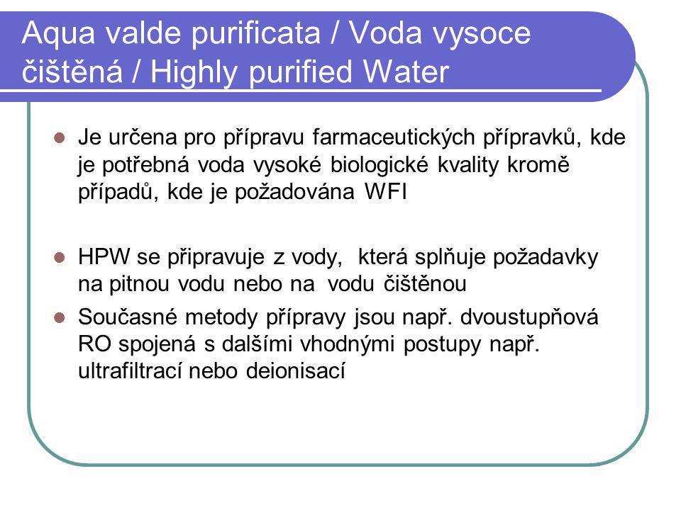 Aqua valde purificata / Voda vysoce čištěná / Highly purified Water Je určena pro přípravu farmaceutických přípravků, kde je potřebná voda vysoké biol