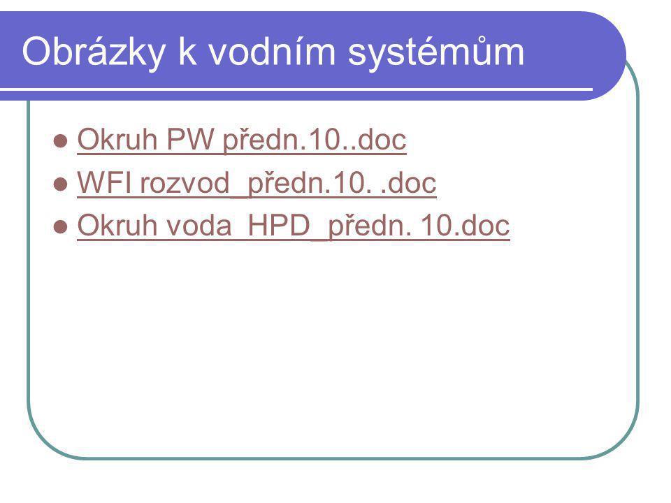 Obrázky k vodním systémům Okruh PW předn.10..doc WFI rozvod_předn.10..doc Okruh voda HPD_předn. 10.doc