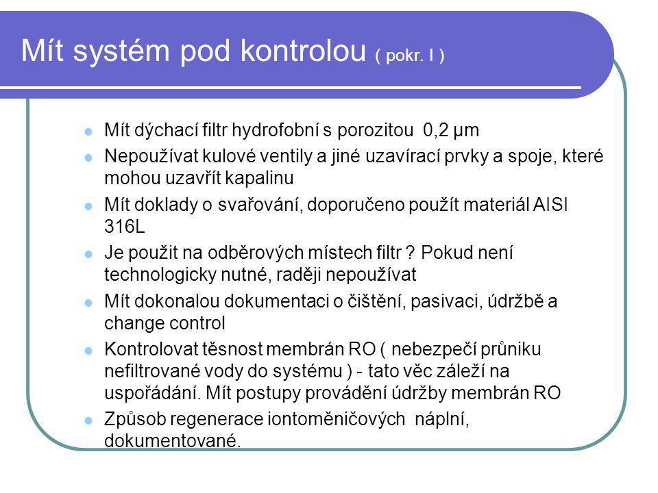Mít systém pod kontrolou ( pokr. I ) Mít dýchací filtr hydrofobní s porozitou 0,2 µm Nepoužívat kulové ventily a jiné uzavírací prvky a spoje, které m