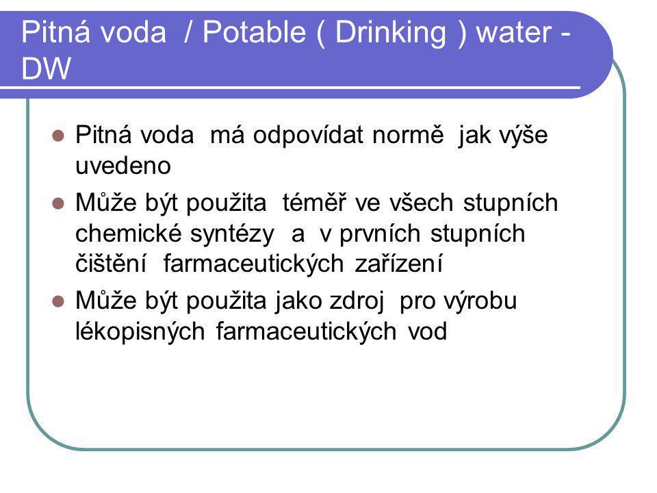 Pitná voda / Potable ( Drinking ) water - DW Pitná voda má odpovídat normě jak výše uvedeno Může být použita téměř ve všech stupních chemické syntézy