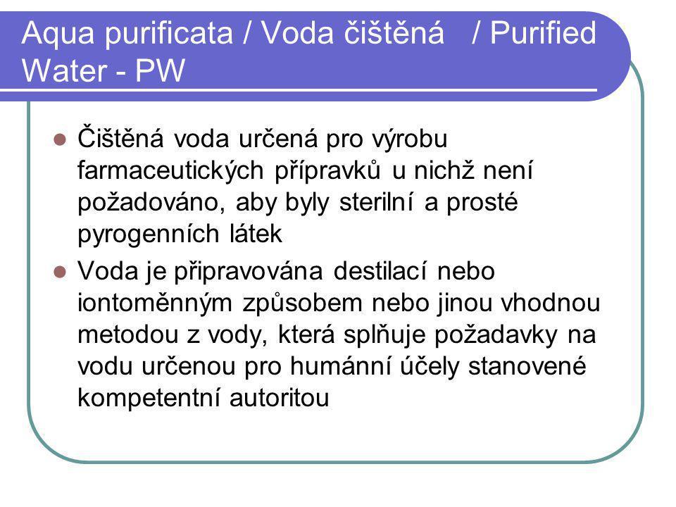 Aqua purificata / Voda čištěná / Purified Water - PW Čištěná voda určená pro výrobu farmaceutických přípravků u nichž není požadováno, aby byly steril