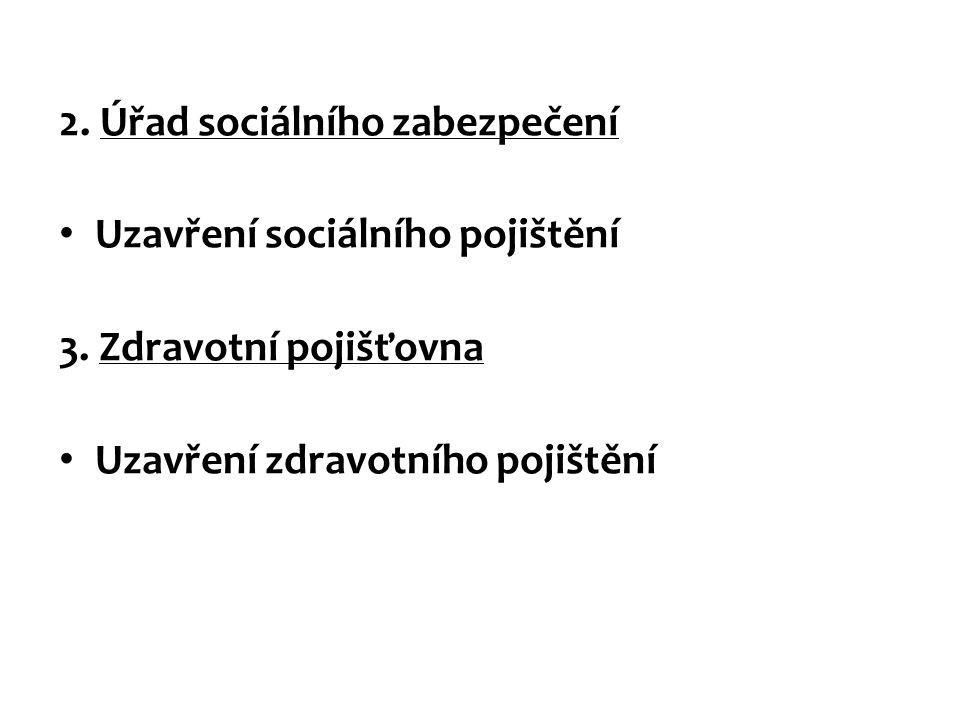 2. Úřad sociálního zabezpečení Uzavření sociálního pojištění 3. Zdravotní pojišťovna Uzavření zdravotního pojištění