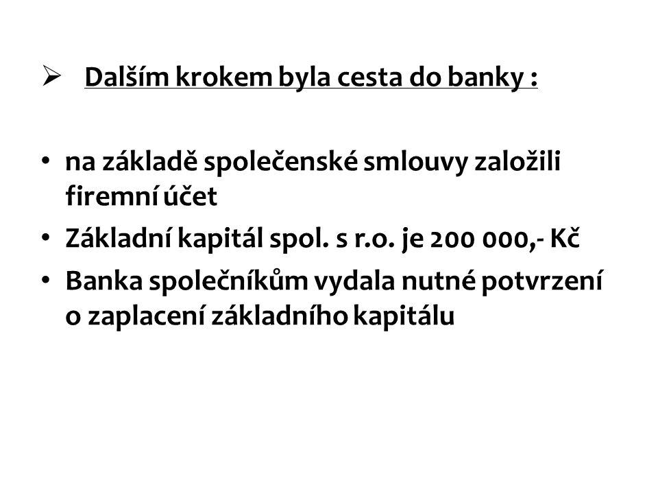  Dalším krokem byla cesta do banky : na základě společenské smlouvy založili firemní účet Základní kapitál spol. s r.o. je 200 000,- Kč Banka společn