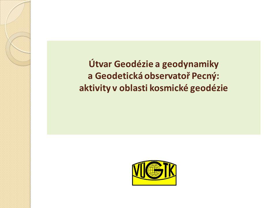 Útvar Geodézie a geodynamiky a Geodetická observatoř Pecný: aktivity v oblasti kosmické geodézie