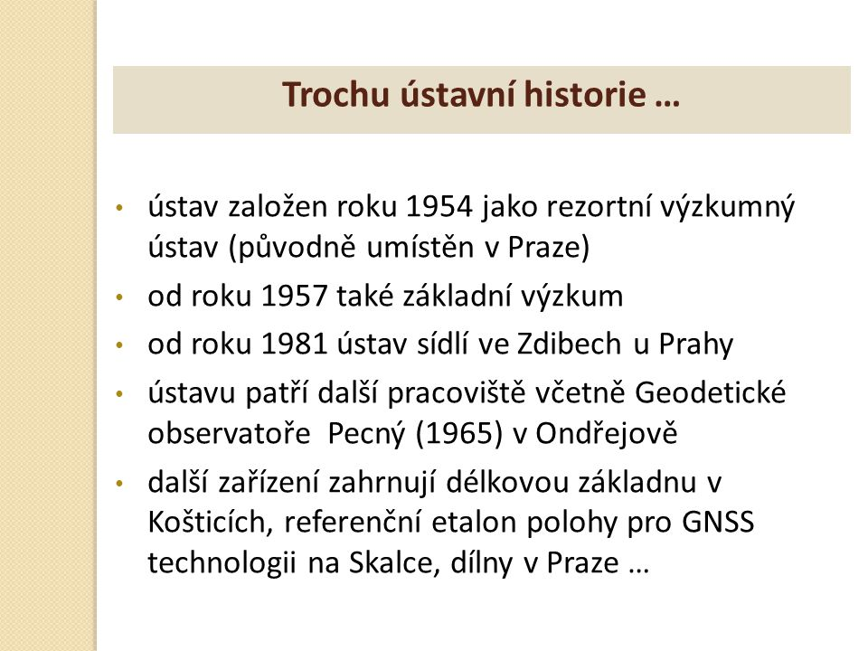 Statut a součásti ústavu veřejná výzkumná instituce (v.v.i.) od 2007 zřízena dle zákona o v.v.i., registrována MŠMT zřizovatel : Český úřad zeměměřický a katastrální roční rozpočet ústavu cca 40 mil.