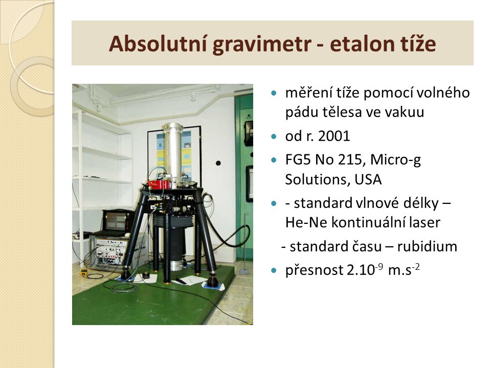 Absolutní gravimetr - etalon tíže měření tíže pomocí volného pádu tělesa ve vakuu od r. 2001 FG5 No 215, Micro-g Solutions, USA - standard vlnové délk