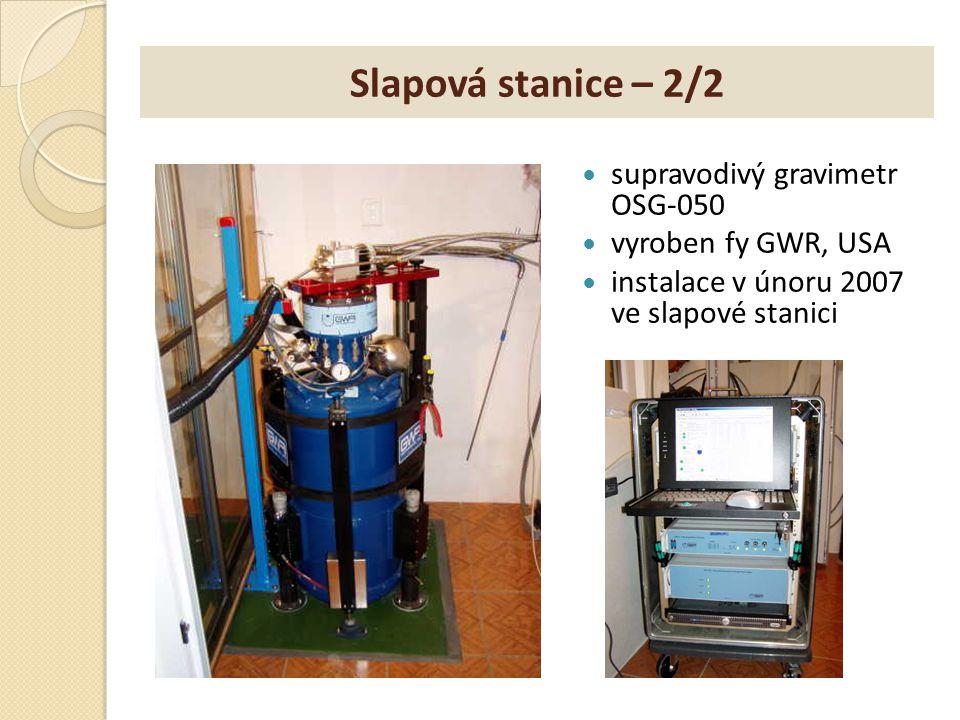 Slapová stanice – 2/2 supravodivý gravimetr OSG-050 vyroben fy GWR, USA instalace v únoru 2007 ve slapové stanici