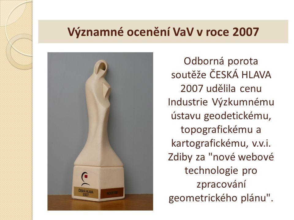 Významné ocenění VaV v roce 2007 Odborná porota soutěže ČESKÁ HLAVA 2007 udělila cenu Industrie Výzkumnému ústavu geodetickému, topografickému a karto
