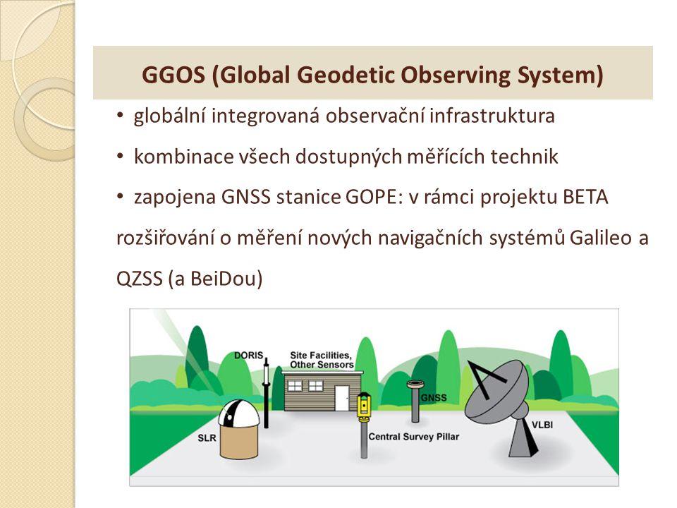 GGOS (Global Geodetic Observing System) globální integrovaná observační infrastruktura kombinace všech dostupných měřících technik zapojena GNSS stani