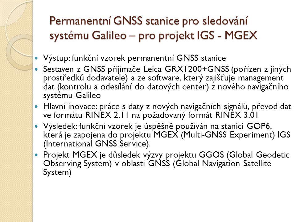 Permanentní GNSS stanice pro sledování systému Galileo – pro projekt IGS - MGEX Výstup: funkční vzorek permanentní GNSS stanice Sestaven z GNSS přijím