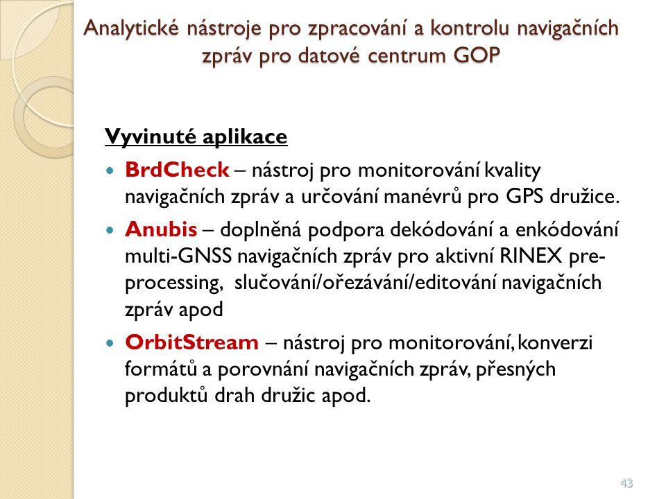 43 Analytické nástroje pro zpracování a kontrolu navigačních zpráv pro datové centrum GOP Vyvinuté aplikace BrdCheck – nástroj pro monitorování kvalit