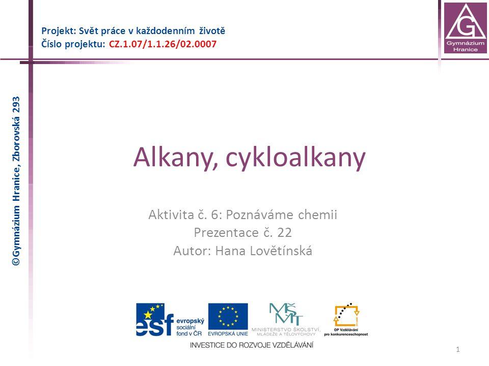 Alkany, cykloalkany Projekt: Svět práce v každodenním životě Číslo projektu: CZ.1.07/1.1.26/02.0007 1 Aktivita č. 6: Poznáváme chemii Prezentace č. 22