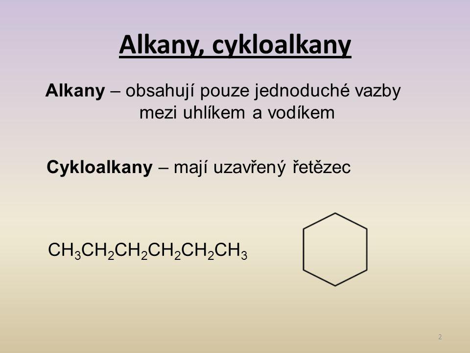 Alkany, cykloalkany 2 Alkany – obsahují pouze jednoduché vazby mezi uhlíkem a vodíkem Cykloalkany – mají uzavřený řetězec CH 3 CH 2 CH 2 CH 2 CH 2 CH