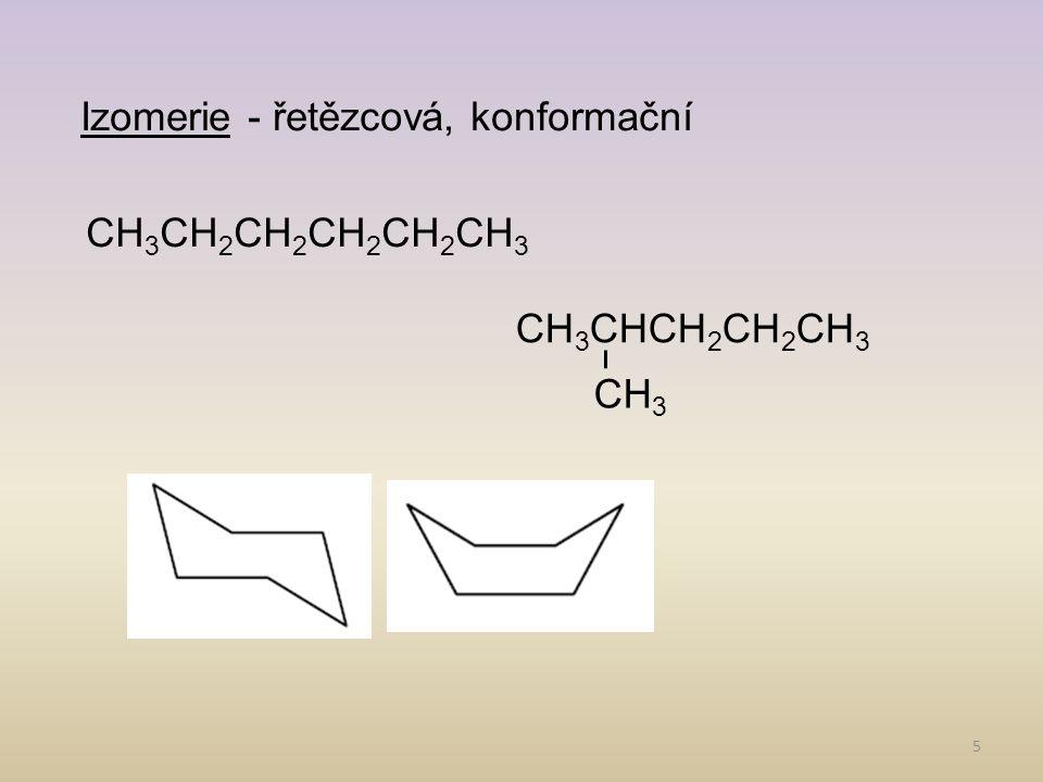 5 Izomerie - řetězcová, konformační CH 3 CH 2 CH 2 CH 2 CH 2 CH 3 CH 3 CHCH 2 CH 2 CH 3 CH 3