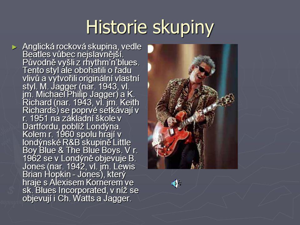 Historie skupiny ► Anglická rocková skupina, vedle Beatles vůbec nejslavnější. Původně vyšli z rhythm'n'blues. Tento styl ale obohatili o řadu vlivů a