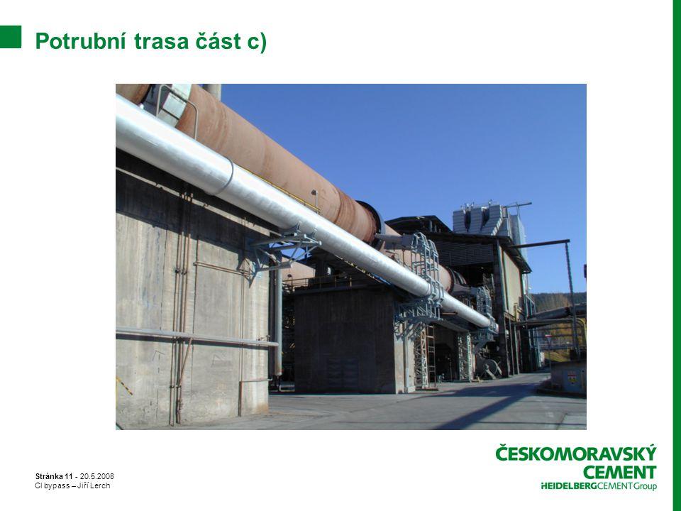 Stránka 11 - 20.5.2008 Cl bypass – Jiří Lerch Potrubní trasa část c)