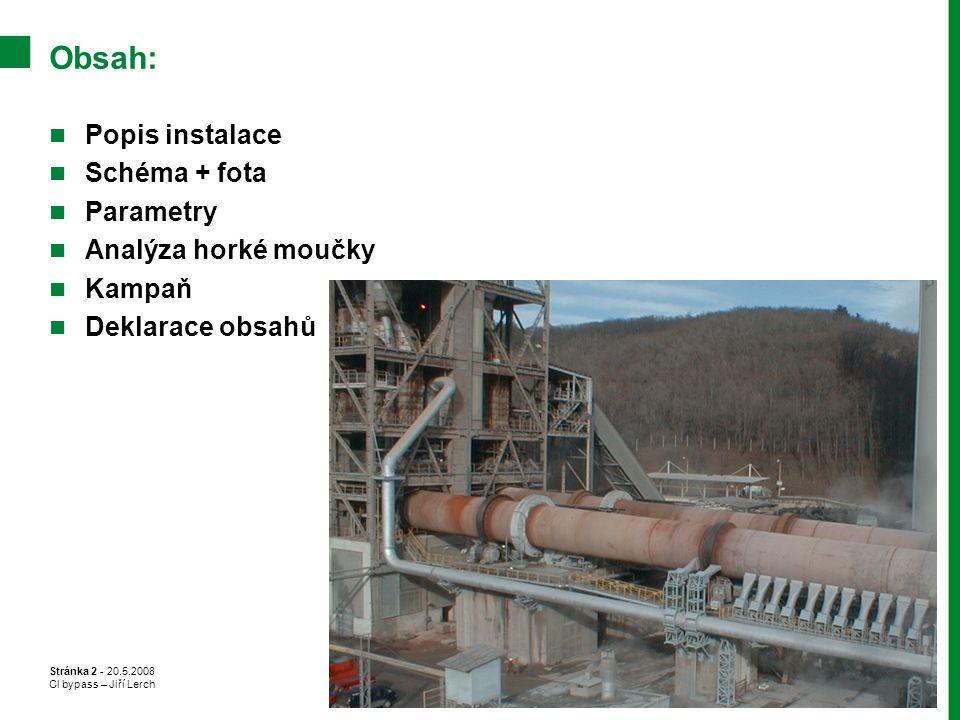 Stránka 2 - 20.5.2008 Cl bypass – Jiří Lerch Obsah: Popis instalace Schéma + fota Parametry Analýza horké moučky Kampaň Deklarace obsahů