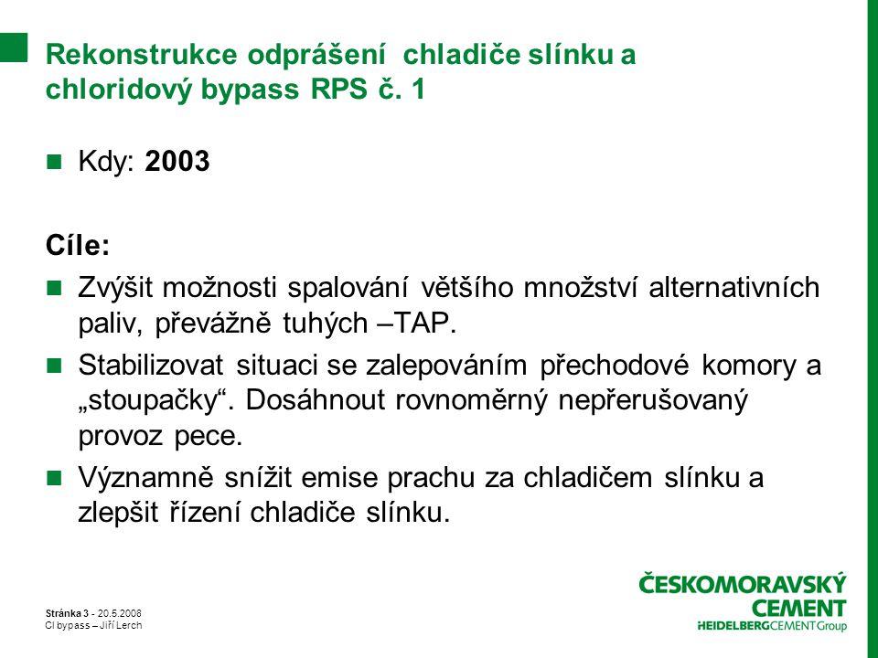Stránka 3 - 20.5.2008 Cl bypass – Jiří Lerch Rekonstrukce odprášení chladiče slínku a chloridový bypass RPS č. 1 Kdy: 2003 Cíle: Zvýšit možnosti spalo