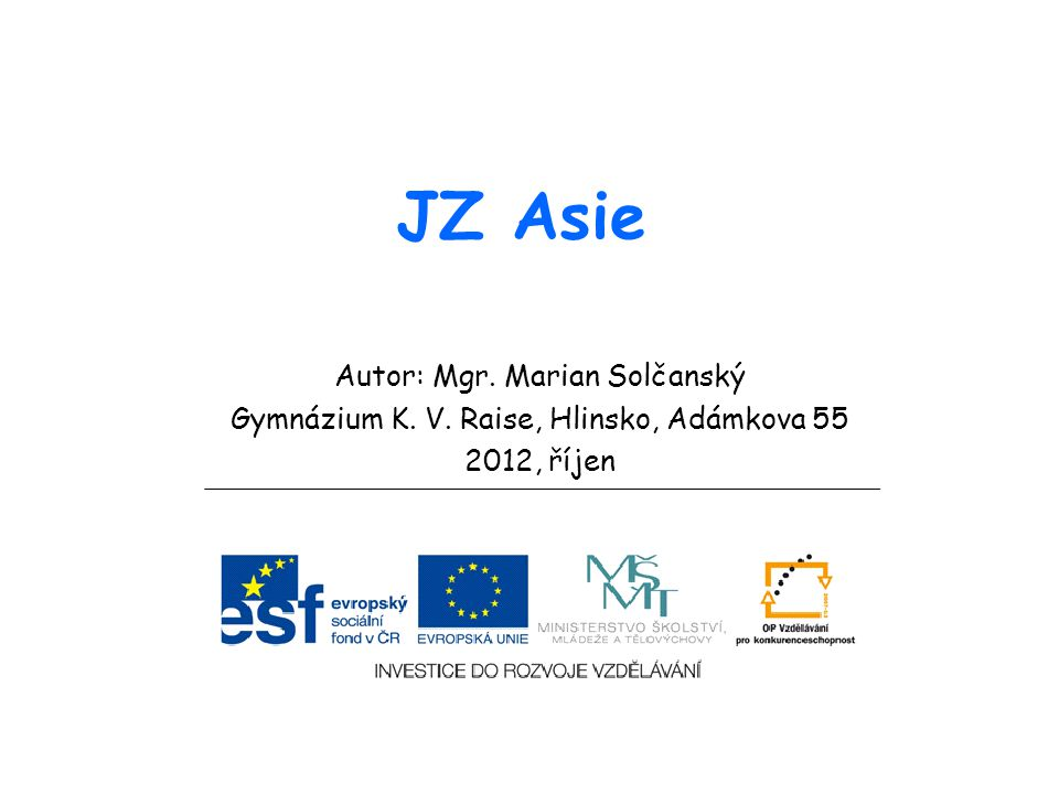 JZ Asie Autor: Mgr. Marian Solčanský Gymnázium K. V. Raise, Hlinsko, Adámkova 55 2012, říjen