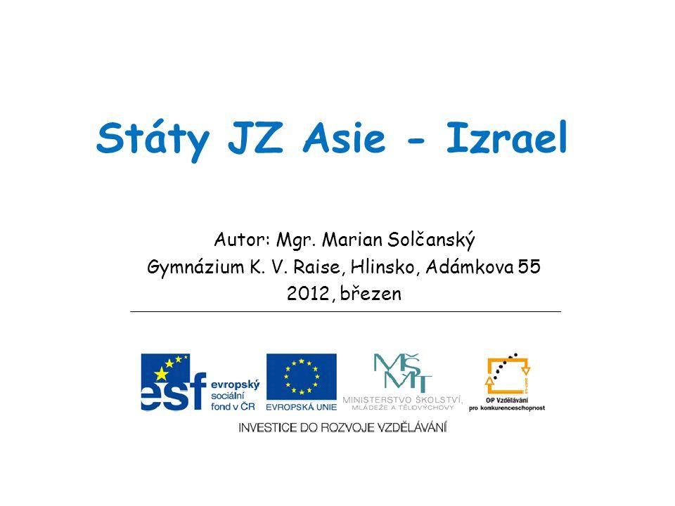Státy JZ Asie - Izrael Autor: Mgr. Marian Solčanský Gymnázium K. V. Raise, Hlinsko, Adámkova 55 2012, březen