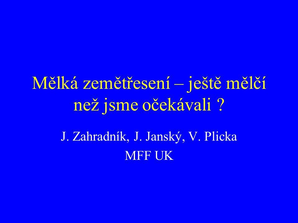 Mělká zemětřesení – ještě mělčí než jsme očekávali ? J. Zahradník, J. Janský, V. Plicka MFF UK