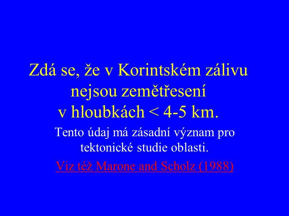 Zdá se, že v Korintském zálivu nejsou zemětřesení v hloubkách < 4-5 km. Tento údaj má zásadní význam pro tektonické studie oblasti. Viz též Marone and