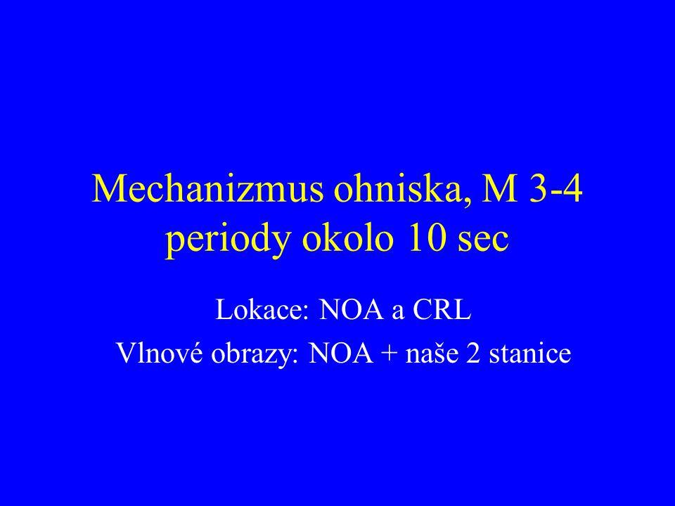 Mechanizmus ohniska, M 3-4 periody okolo 10 sec Lokace: NOA a CRL Vlnové obrazy: NOA + naše 2 stanice